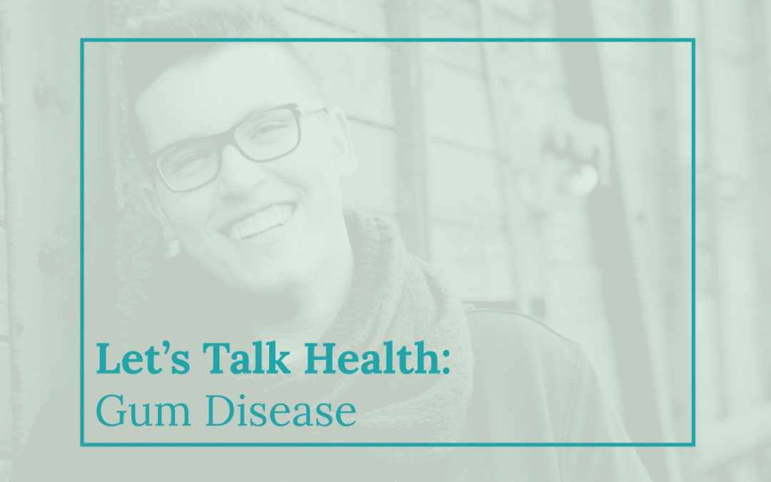 Let's Talk Health: Gum Disease